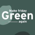 make friday green again castalie